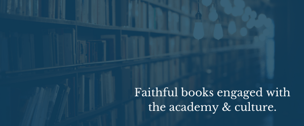 Faithful books engaged with the academy & culture.