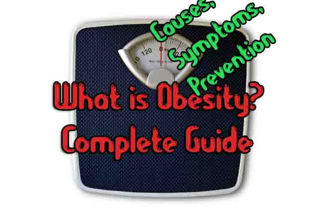 What is Obesity? Causes,Symptoms,Prevention,Control [Complete Guide]