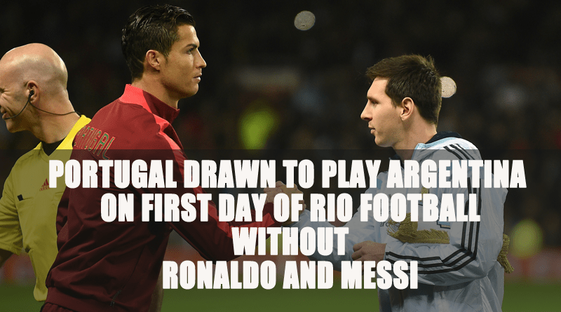 Portugal Drawn to Play Argentina on First Day of Rio Football without Ronaldo and Messi