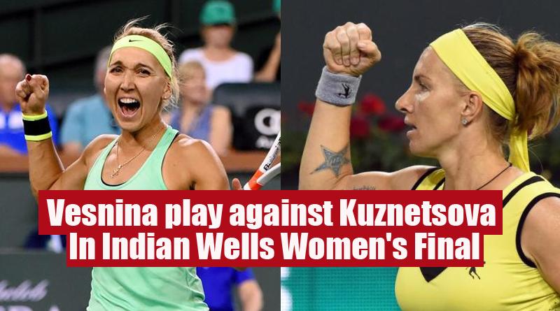 Vesnina play against Kuznetsova In Indian Wells Women's Final