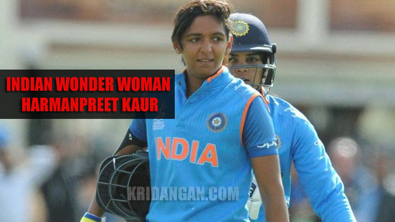 Indian Wonder Woman- Harmanpreet Kaur