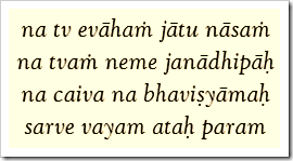 [Bhagavad-gita, 2.12]