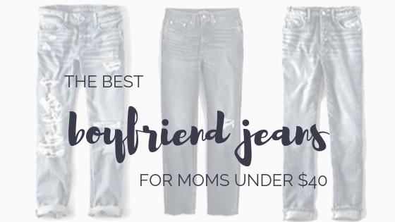 the best boyfriend jeans for moms under $40