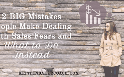 2 BIG Mistakes People Make Dealing with Sales Fears and What to Do Instead