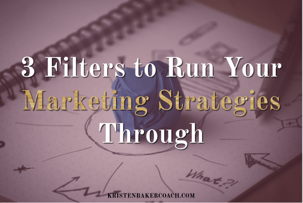 3 Filters to Run Your Marketing Strategies Through