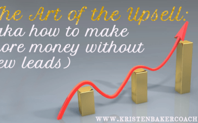 T​he Art of the Upsell (AKA how to make more money without new leads)