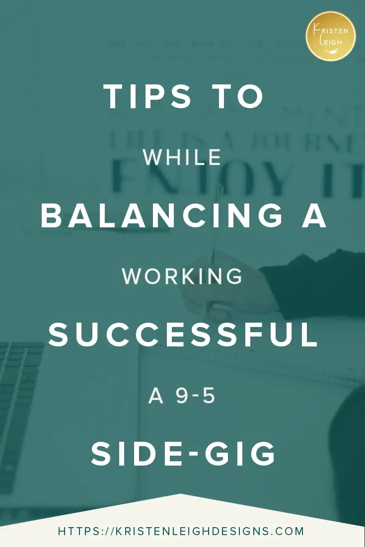 Kristen Leigh | WordPress Web Design Studio | Tips to Balancing a Successful Side-Gig While Working a 9-5