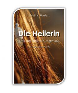 Die Heilerin und der Einweihungsweg, ein Buch von Kristina Hazler, www.kristinahazler.com