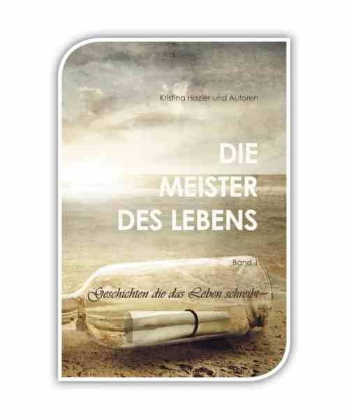 Die Meister des Lebens -Geschichten die das Leben schreibt (ein Buch über Meisterschaft von Kristina Hazler und 6 weiteren Autoren) -> https://kristinahazler.com/bewusstseinsbuecher/die-meister-des-lebens-geschichten-die-das-leben-schreibt/