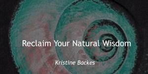 Reclaim your natural wisdom