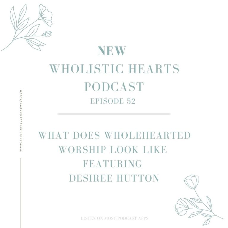52. What Wholehearted Worship Looks Like with Desiree Hutton