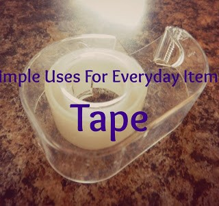 10 Simple Uses For Ordinary Items: Tape