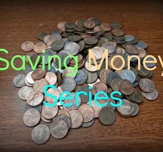 New Series: SAVING MONEY