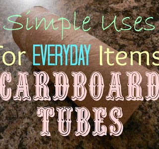 Simple Uses For Ordinary Items: Cardboard Tubes