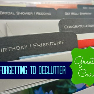Forgetting to Declutter: Greeting Cards