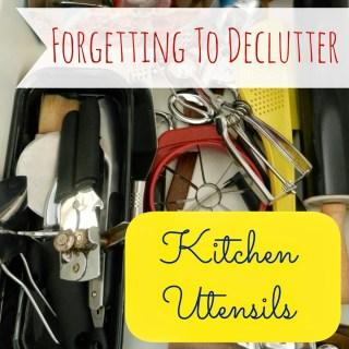 Forgetting To Declutter: Kitchen Utensils
