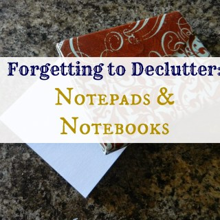 Forgetting To Declutter: Notepads and Notebooks