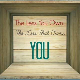 Less You Own, The Less That Owns You