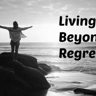 Living Beyond Regrets