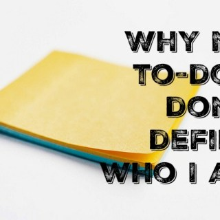 Why My To-Dos Don't Define Who I Am