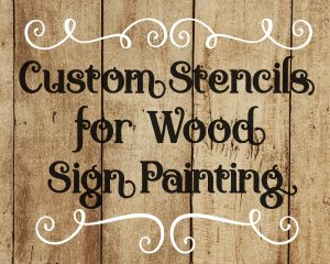 Custom Stencils for Wood Sign Painting – Kristi's Sticky Signs