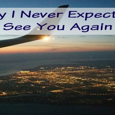 Why I Never Expect to See You Again