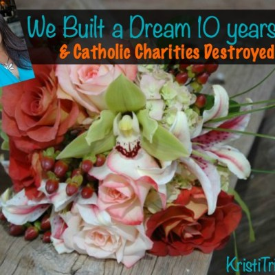 We Built a Dream 10 years Ago & Catholic Charities Destroyed It