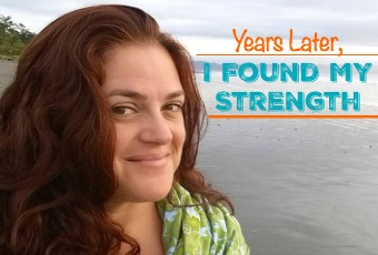 Years Later I Found My Strength