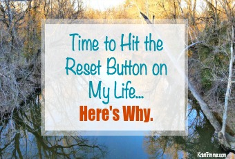 Time to Hit the Reset Button on My Life… Here's Why