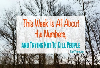 This Week Is All About the Numbers, and Trying Not To Kill People