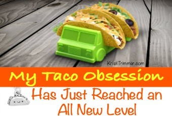 My Taco Obsession Has Just Reached An All New Level