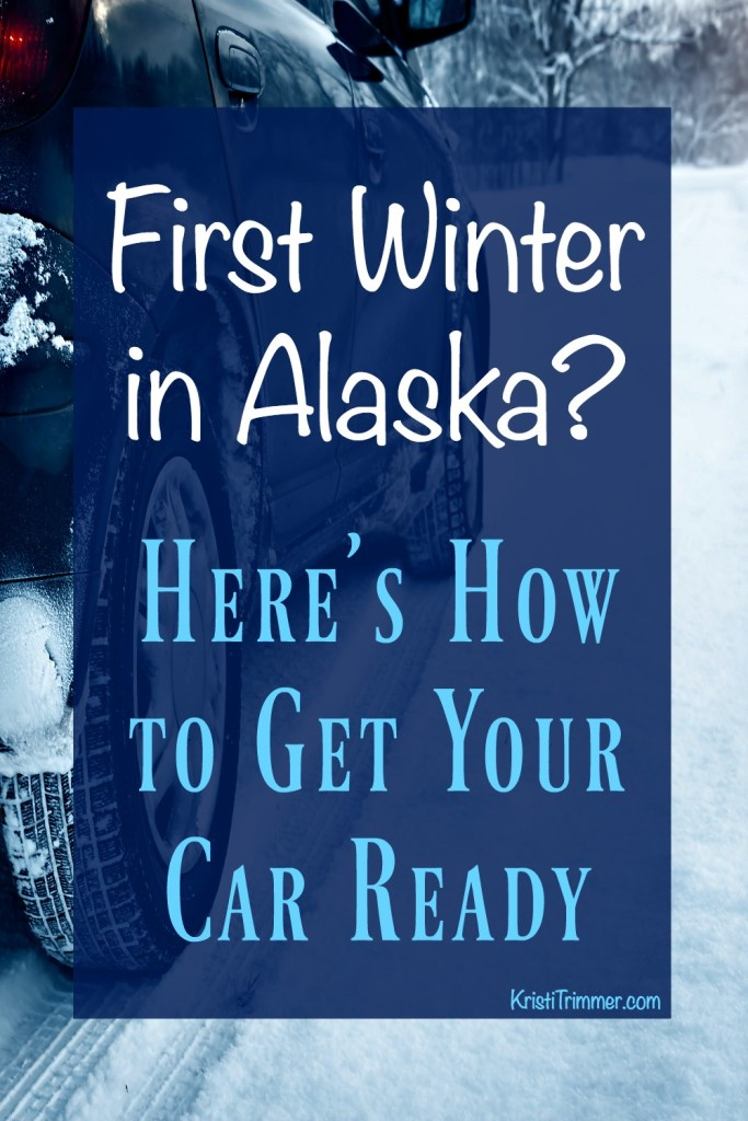 First Winter in Alaska? Here's how to get your car ready. #winterizecar #wintertips #wintercartips #cartips
