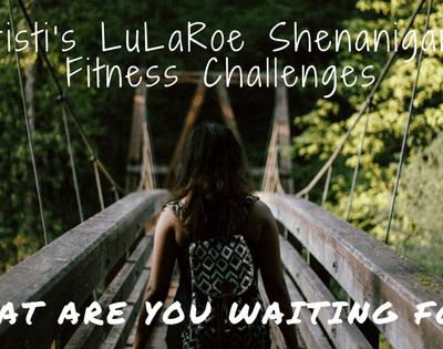 Kristi's LuLaRoe Shenanigans Fitness Challenges