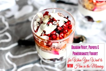 Dragon Fruit, Papaya & Pomegranate Yogurt for When You Want to WOW Him in the Morning