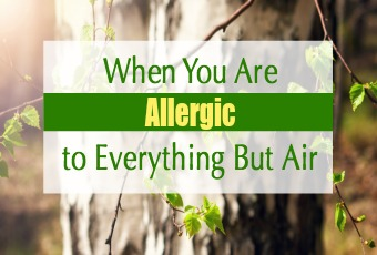 When You Are Allergic to Everything But Air