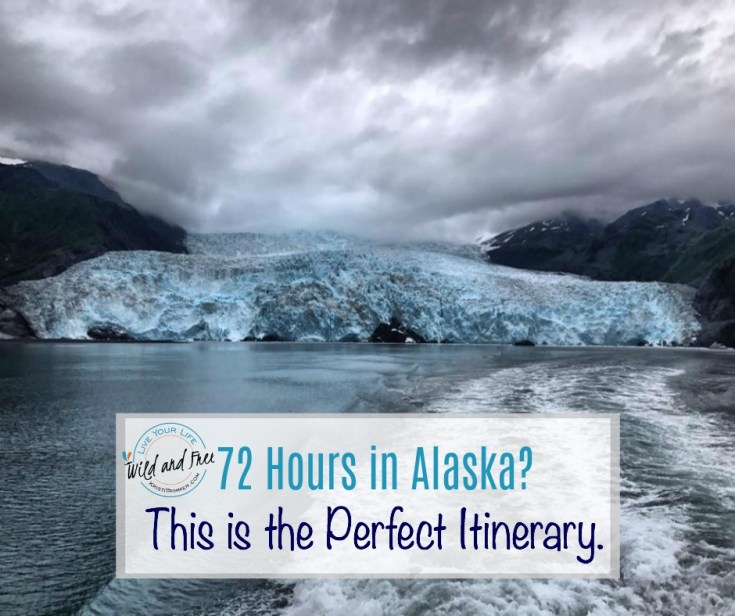 72 Hours in Alaska? This is the Perfect Itinerary.