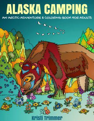 Alaska Camping: An Arctic Adventure & Coloring Book #camping #coloringbook #adultcoloringbook #alaskaccamping #alaska