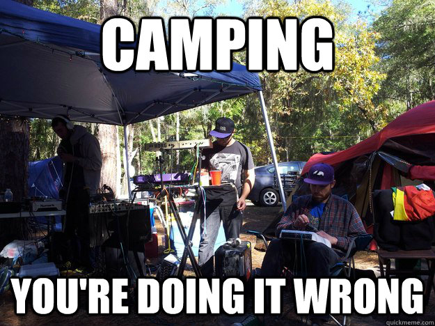 Camping... you're doing it wrong #notech #camping