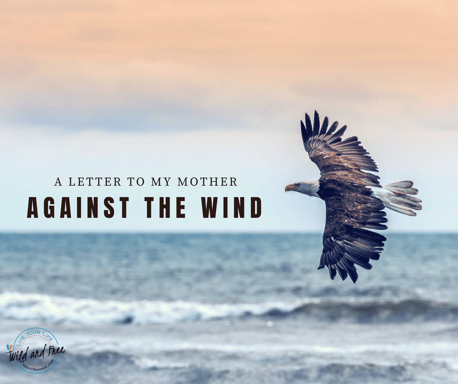 A Letter to My Mother: Against the Wind #againstthewind #grief #mothers