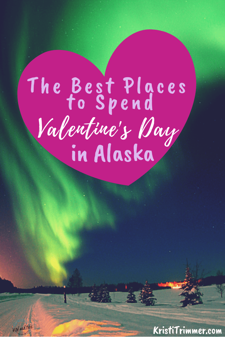 Best Places to Spend Valentines Day in Alaska #valentinesdayalaska #alaskagetaways #alaska