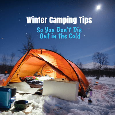 Winter Camping Tips So You Don't Die Out in the Cold