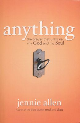 Anything: The Prayer That Unlocked My God and My Soul  -     By: Jennie Allen