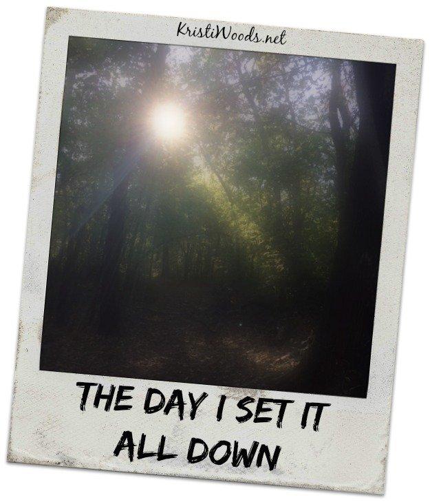 Set it all down