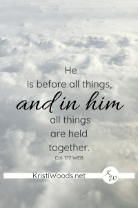 clouds with Col. 1:17 written in front of them. He is before all things, and in him all things are held together.