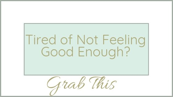 Light green website button with the words Tired of Not Feeling Good Enough? Grab This