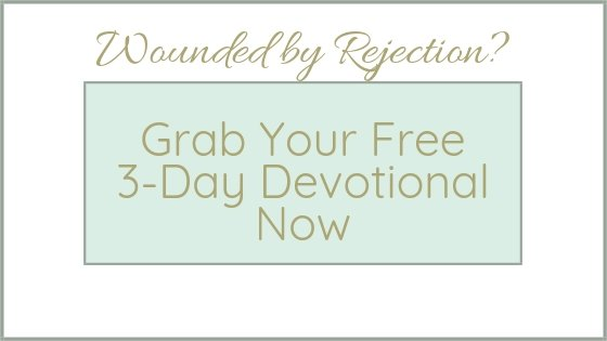 Wounded by Rejection? Grab Your Free 3-Day Devotional Now written in gold over a light green rectangle
