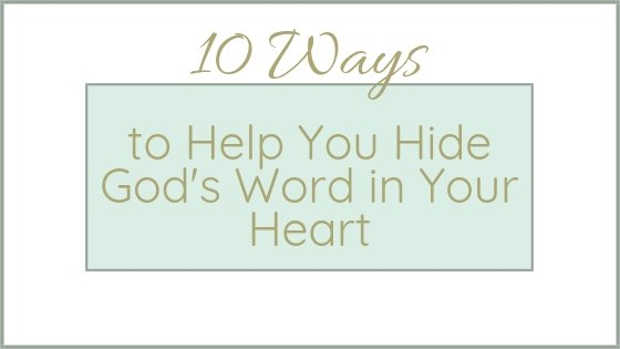 10 Ways to Help You Hide God's Word in Your Heart written in gold over a light green rectangle
