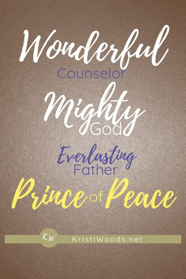 wonderful, Counselor, Mighty God, Everlasting Father, Prince of Peace