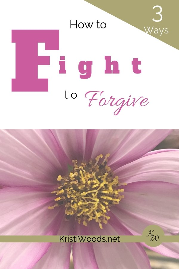 3 Ways to Fight to Forgive