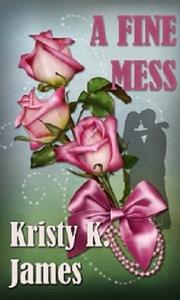 A Fine Mess by Kristy K. James